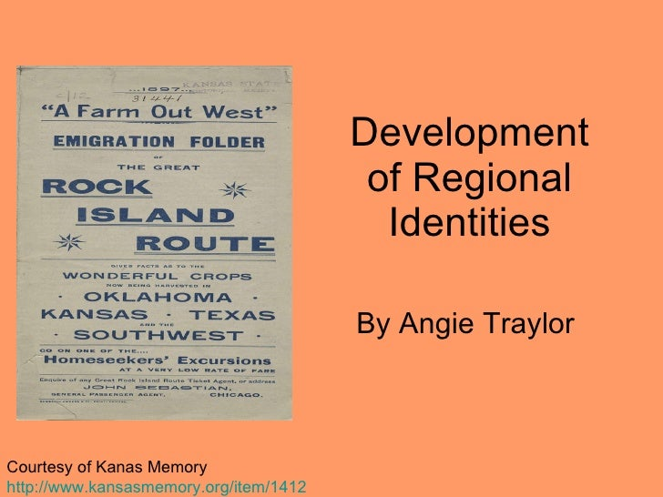 Development of Regional Identities By Angie Traylor  Courtesy of Kanas Memory http ://www.kansasmemory.org/item/1412