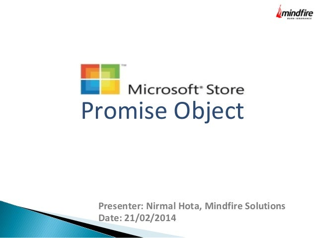 Promise Object Presenter: Nirmal Hota, Mindfire Solutions Date: 21/02/2014