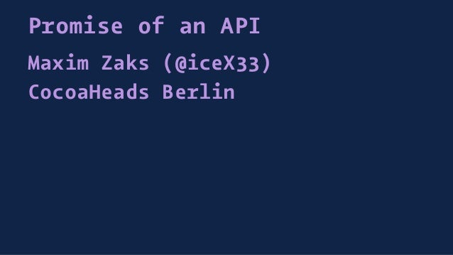 Promise of an API Maxim Zaks (@iceX33) CocoaHeads Berlin