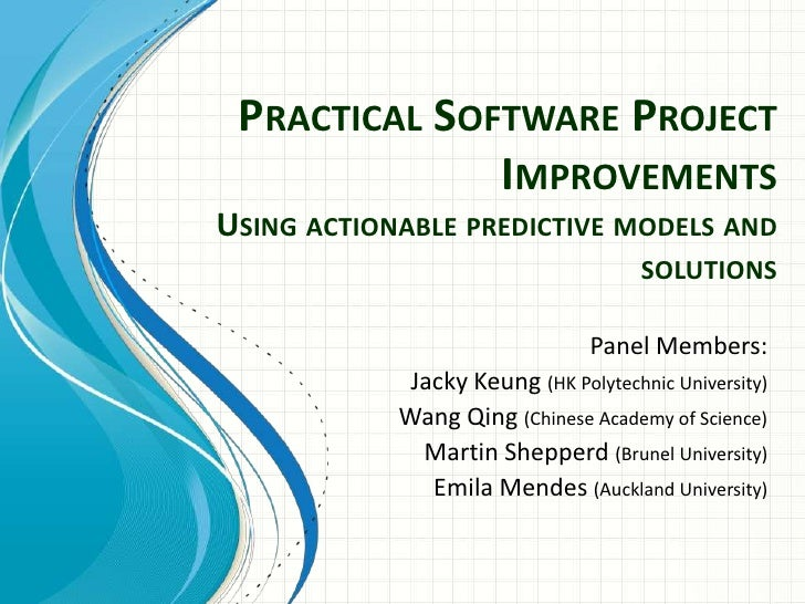 Practical Software Project ImprovementsUsing actionable predictive models and solutions<br />Panel Members:<br />Jacky Keu...