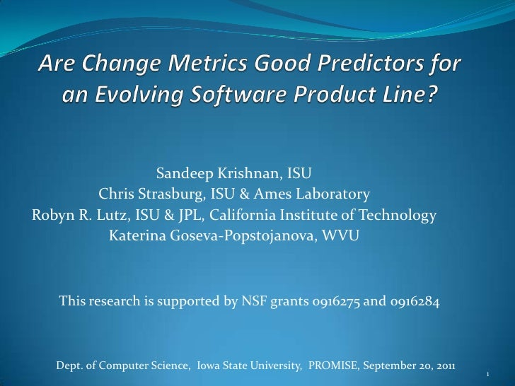 Are Change Metrics Good Predictors for an Evolving Software Product Line?<br />Sandeep Krishnan, ISU<br />Chris Strasburg,...