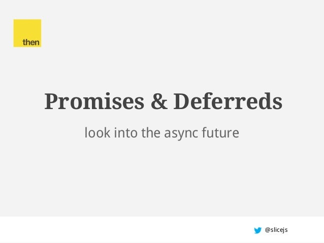 Promises & Deferredslook into the async future@slicejs
