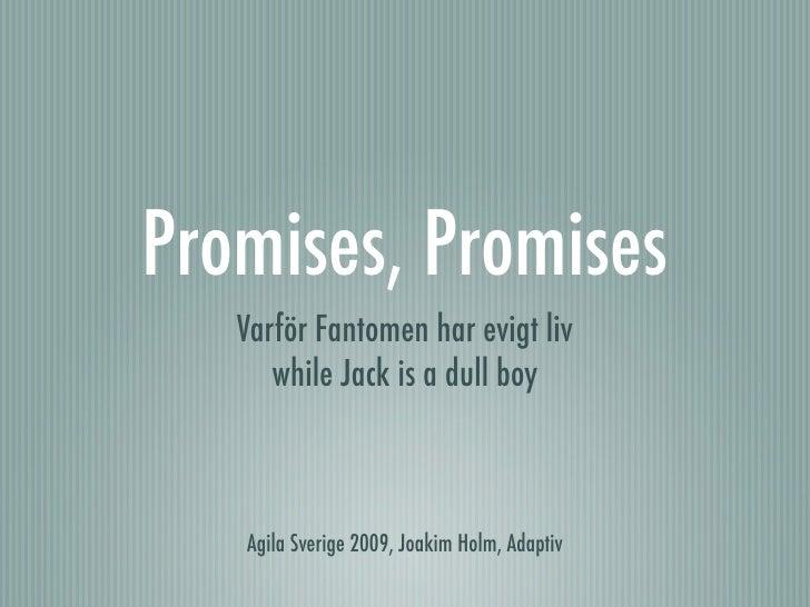 Promises, Promises    Varför Fantomen har evigt liv       while Jack is a dull boy       Agila Sverige 2009, Joakim Holm, ...