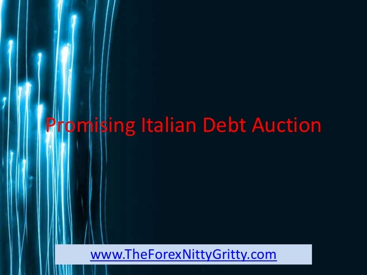 Promising Italian Debt Auction    www.TheForexNittyGritty.com