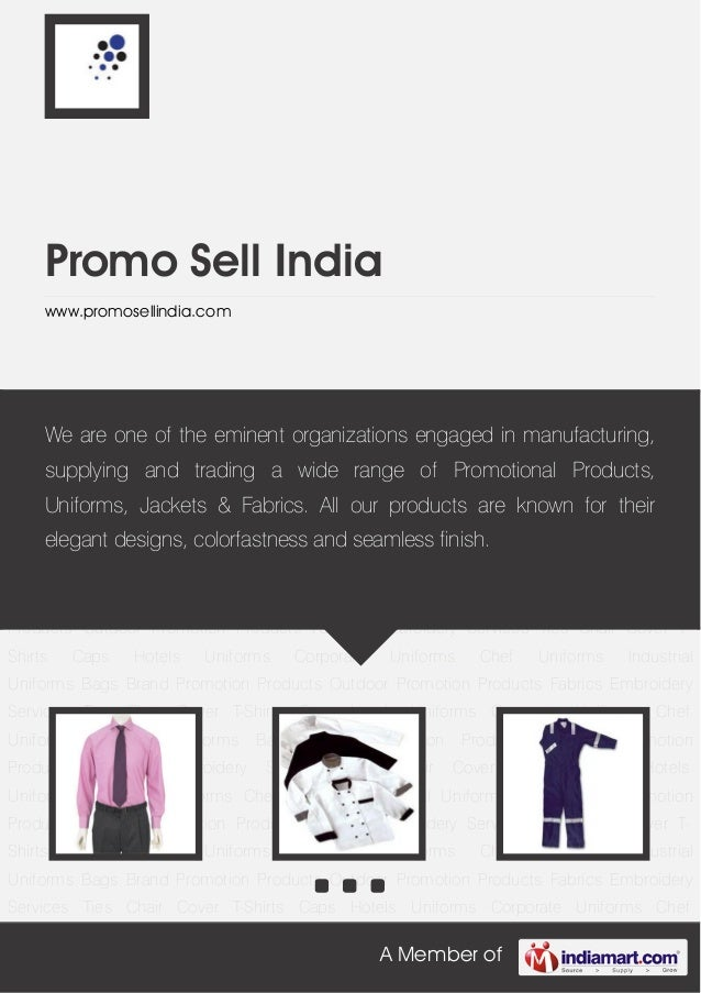 A Member ofPromo Sell Indiawww.promosellindia.comCorporate Uniforms Chef Uniforms Industrial Uniforms Bags Brand Promotion...