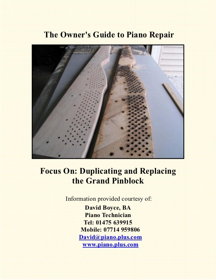 The Owners Guide to Piano RepairFocus On: Duplicating and Replacing       the Grand Pinblock      Information provided cou...