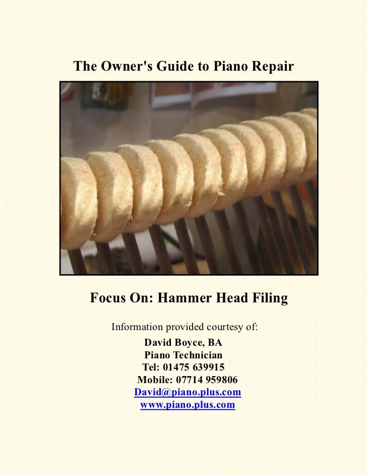The Owners Guide to Piano Repair  Focus On: Hammer Head Filing     Information provided courtesy of:            David Boyc...