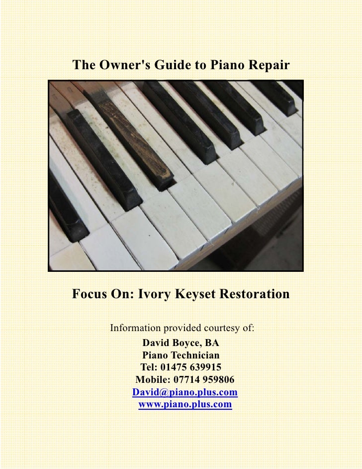 The Owners Guide to Piano RepairFocus On: Ivory Keyset Restoration     Information provided courtesy of:            David ...