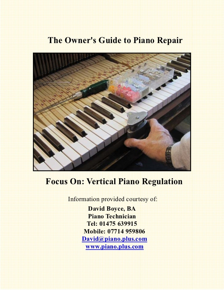 The Owners Guide to Piano RepairFocus On: Vertical Piano Regulation     Information provided courtesy of:            David...