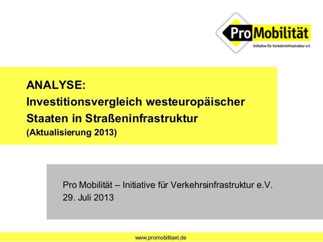 www.promobilitaet.de ANALYSE: Investitionsvergleich westeuropäischer Staaten in Straßeninfrastruktur (Aktualisierung 2013)...