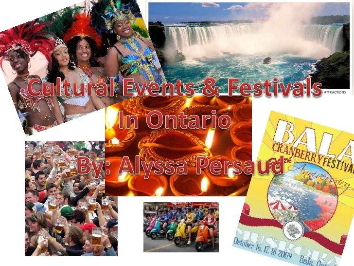 Cultural Events & Festivals<br />In Ontario<br />By: Alyssa Persaud<br />