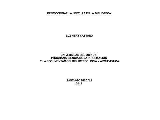 PROMOCIONAR LA LECTURA EN LA BIBLIOTECALUZ NERY CASTAÑOUNIVERSIDAD DEL QUINDIOPROGRAMA CIENCIA DE LA INFORMACIÓNY LA DOCUM...