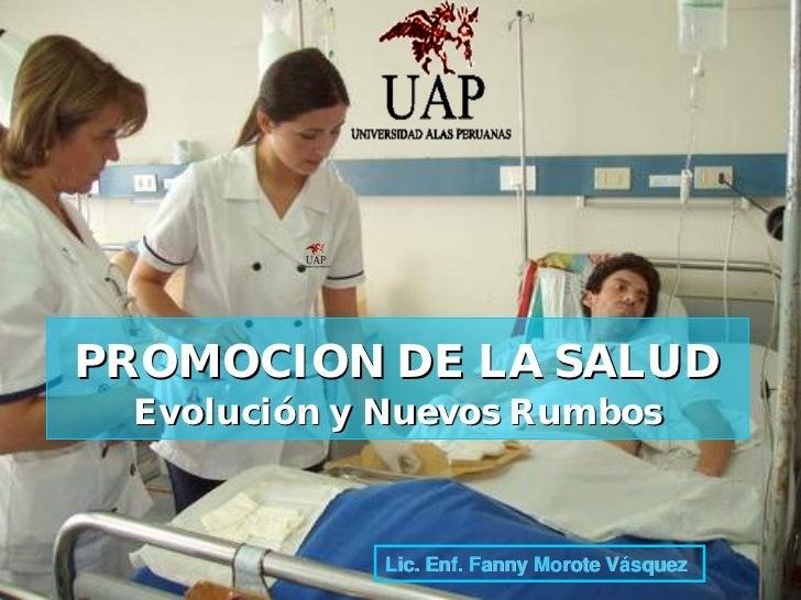PROMOCION DE LA SALUD  Evolución y Nuevos Rumbos                Lic. Enf. Fanny Morote Vásquez