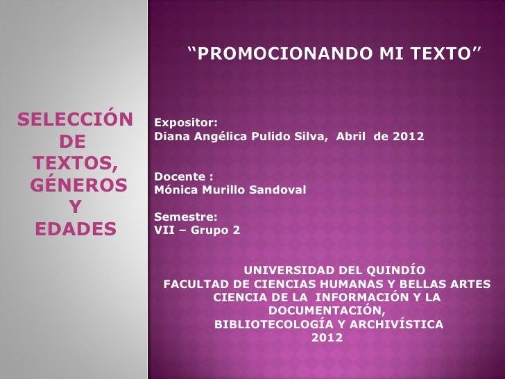 SELECCIÓN   Expositor:            Diana Angélica Pulido Silva, Abril de 2012   DE TEXTOS,            Docente : GÉNEROS    ...