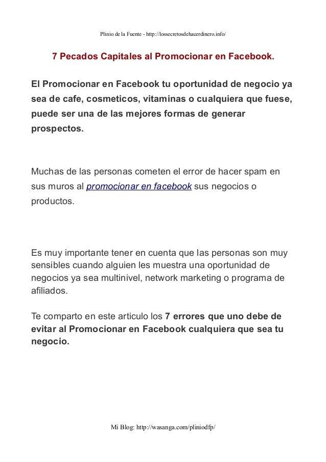 Plinio de la Fuente - http://lossecretosdehacerdinero.info/    7 Pecados Capitales al Promocionar en Facebook.El Promocion...