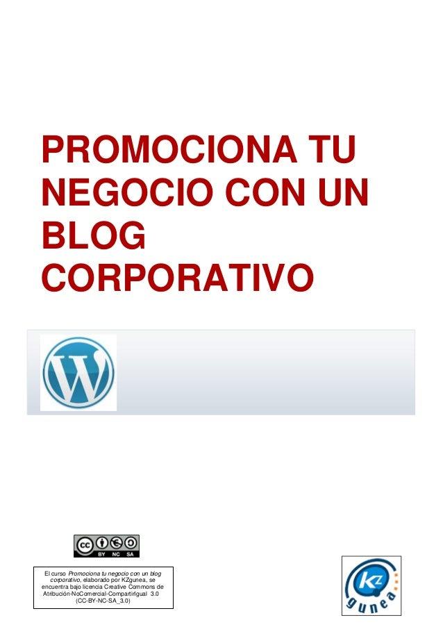 El curso Promociona tu negocio con un blog corporativo, elaborado por KZgunea, se encuentra bajo licencia Creative Commons...