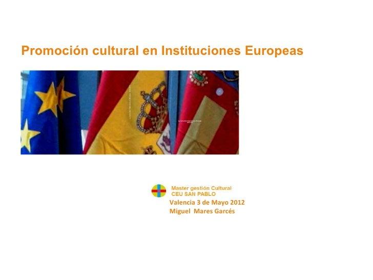Promoción cultural en Instituciones Europeas• HLA                         Valencia 3 de Mayo 2012                         ...
