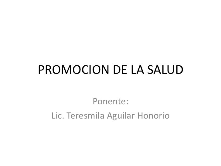 PROMOCION DE LA SALUD<br />Ponente:<br />Lic. Teresmila Aguilar Honorio<br />