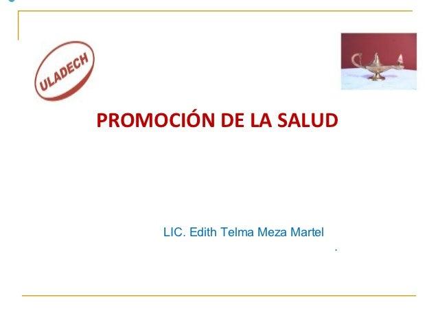 PROMOCIÓN DE LA SALUD     LIC. Edith Telma Meza Martel                                    .