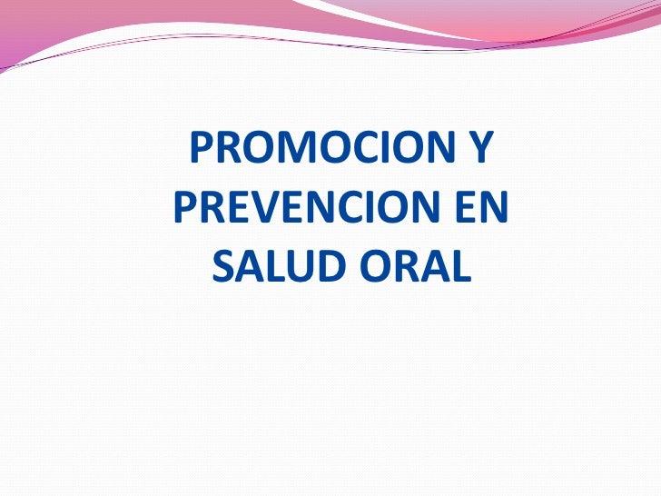 PROMOCION Y PREVENCION EN SALUD ORAL<br />