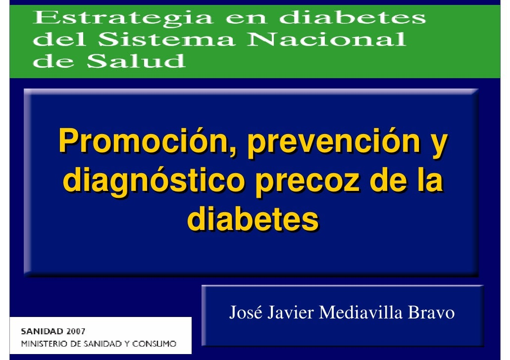 Promoción, prevención y diagnóstico precoz de la        diabetes            José Javier Mediavilla Bravo