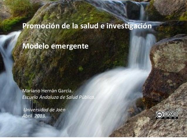 Promoción de la salud e inves1gación  Modelo emergente      Mariano Hernán García. ...