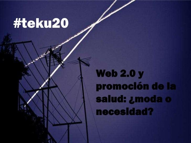 #teku20          Web 2.0 y          promoción de la          salud: ¿moda o          necesidad?
