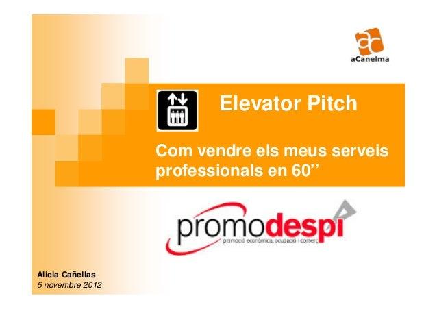 Elevator Pitch                  Com vendre els meus serveis                  professionals en 60''Alicia Cañellas5 novembr...