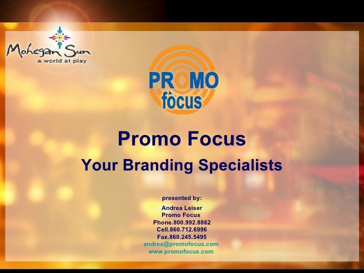 Promo Focus Your Branding Specialists presented by: Andrea  Leiser Promo Focus  Phone.800.992.8862 Cell.860.712.6996 Fax.8...
