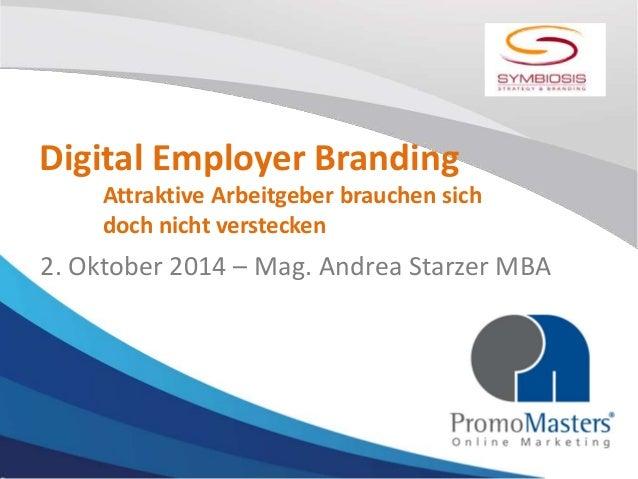 Digital Employer Branding  Attraktive Arbeitgeber brauchen sich  doch nicht verstecken  2. Oktober 2014 – Mag. Andrea Star...