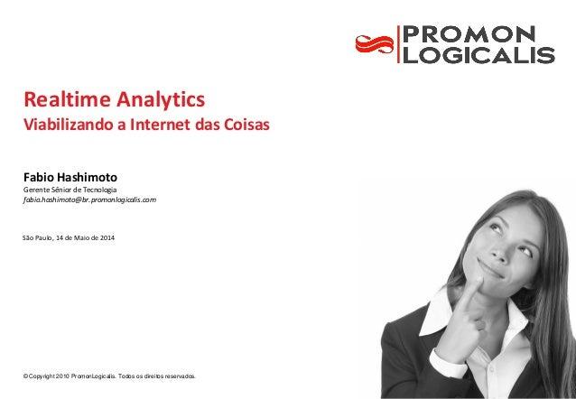© Copyright 2010 PromonLogicalis. Todos os direitos reservados. Realtime Analytics Viabilizando a Internet das Coisas São ...