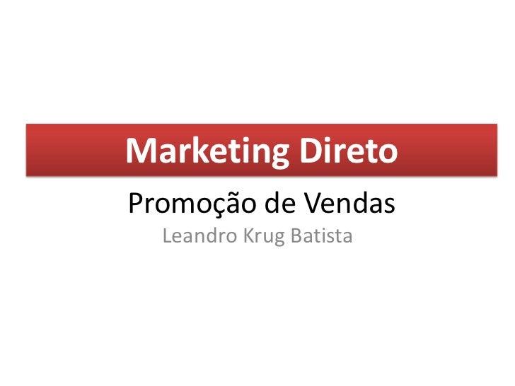 Promoção de Vendas<br />Leandro Krug Batista<br />Marketing Direto<br />