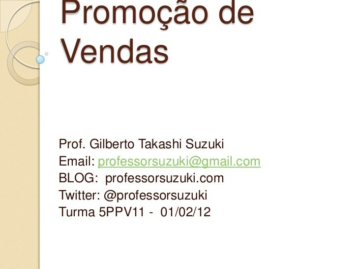 Promoção deVendasProf. Gilberto Takashi SuzukiEmail: professorsuzuki@gmail.comBLOG: professorsuzuki.comTwitter: @professor...