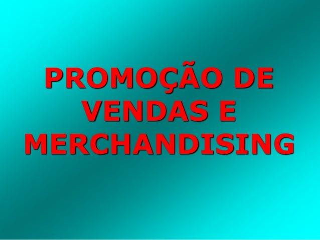 PROMOÇÃO DE  VENDAS E  MERCHANDISING