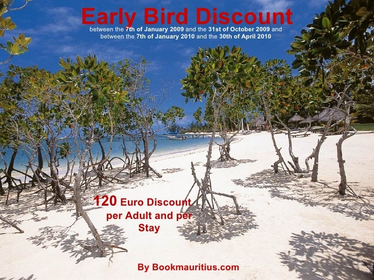 Early Bird Discount 120  Euro Discount per Adult and per Stay between the  7th of January 2009  and the  31st of October 2...