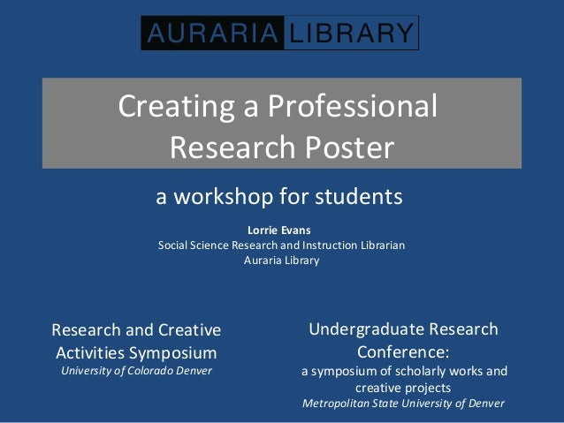 Creating a Professional Research Poster a workshop for students Lorrie Evans Social Science Research and Instruction Libra...