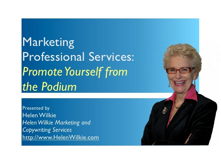 MarketingProfessional Services:Promote Yourself fromthe PodiumPresented byHelen WilkieHelen Wilkie Marketing andCopywritin...