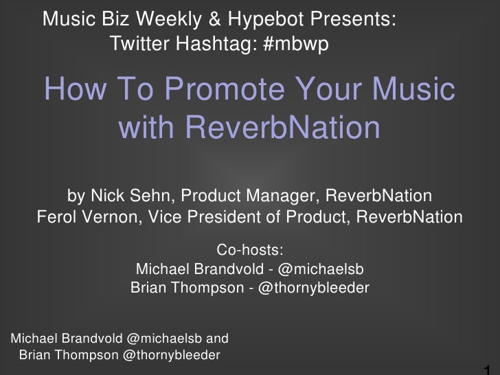 Music Biz Weekly & Hypebot Presents:           Twitter Hashtag: #mbwp    How To Promote Your Music        with ReverbNatio...