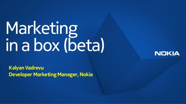 Marketingin a box (beta)Kalyan VadrevuDeveloper Marketing Manager, Nokia