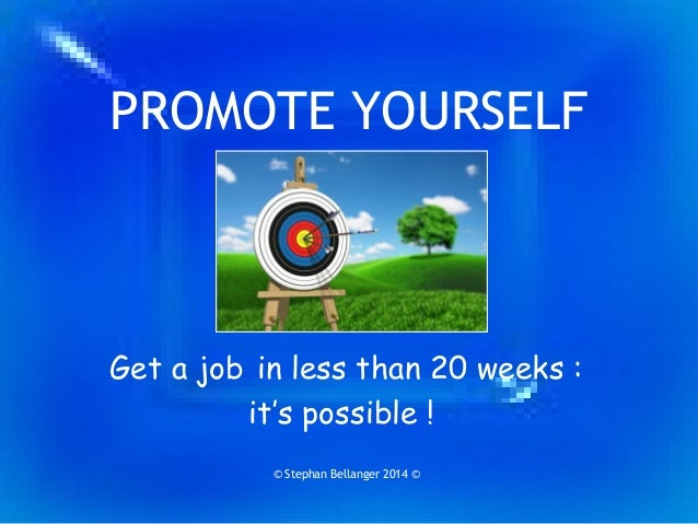 PROMOTE YOURSELF Get a job in less than 20 weeks: it's possible! © Stephan Bellanger 2014 ©