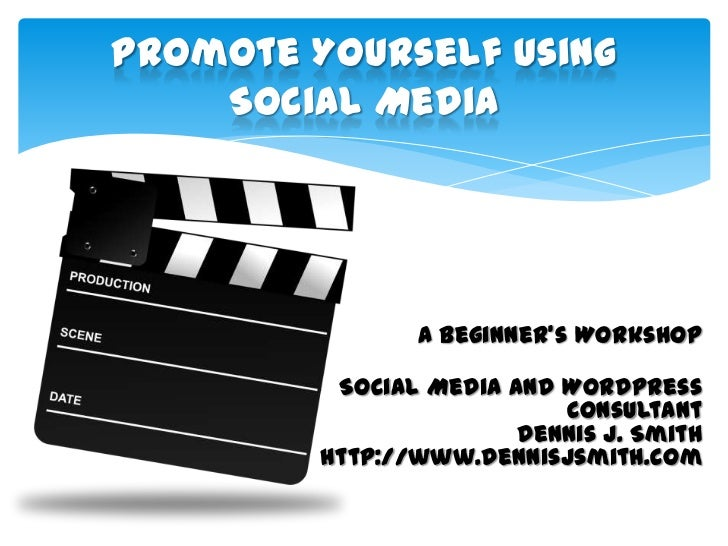 Promote Yourself Using    Social Media                A Beginner's Workshop          Social Media and WordPress           ...