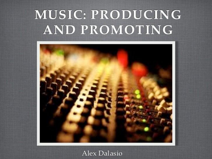 MUSIC: PRODUCING AND PROMOTING     Alex Dalasio