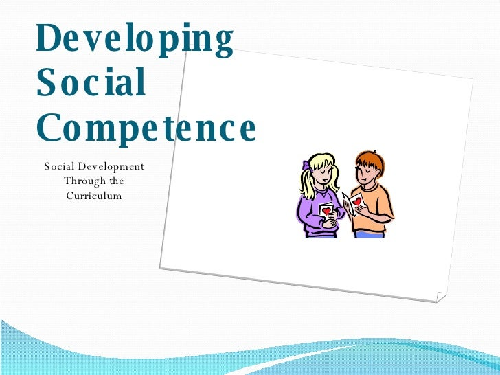 Developing Social Competence <ul><li>Social Development Through the Curriculum </li></ul>