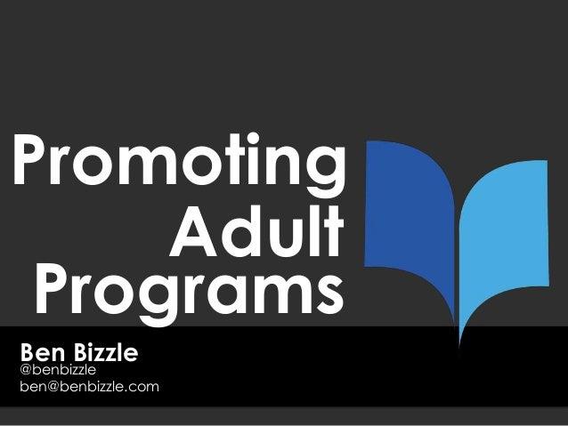 Ben BizzlePromotingben@benbizzle.com@benbizzleAdultPrograms