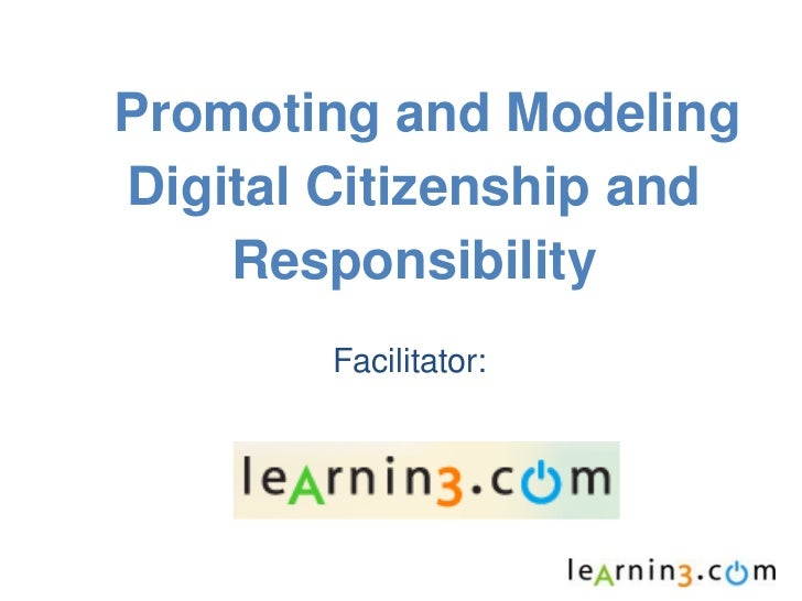 Promoting and ModelingDigital Citizenship and    Responsibility        Facilitator: