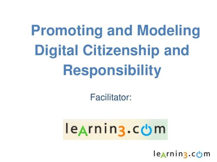 Promoting and ModelingDigital Citizenship and    Responsibility        Facilitator: