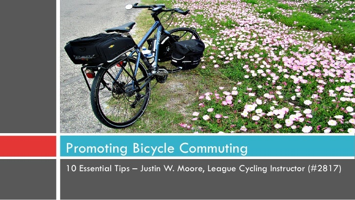 Promoting Bicycle Commuting10 Essential Tips – Justin W. Moore, League Cycling Instructor (#2817)