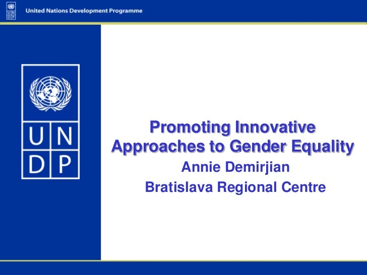 Promoting InnovativeApproaches to Gender Equality          Annie Demirjian    Bratislava Regional Centre
