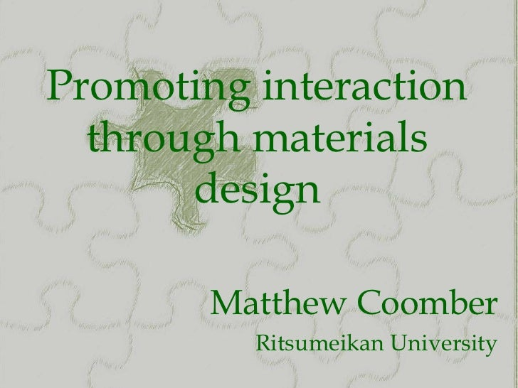 Promoting interaction  through materials       design        Matthew Coomber          Ritsumeikan University