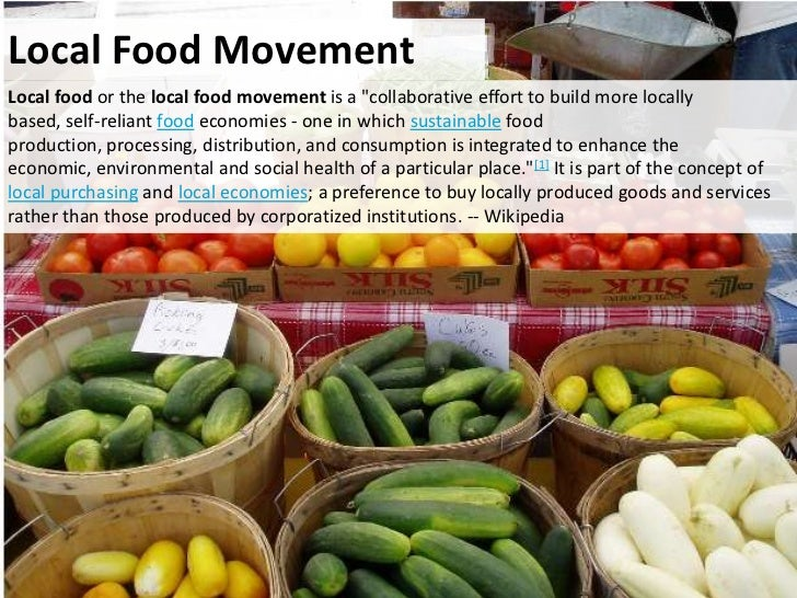 """Local Food MovementLocal food or the local food movement is a """"collaborative effort to build more locallybased, self-relia..."""
